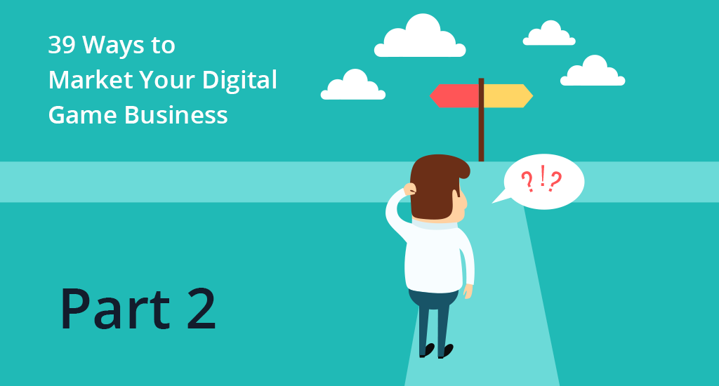 39 Ways to Market Your Digital Game Business: Part Two