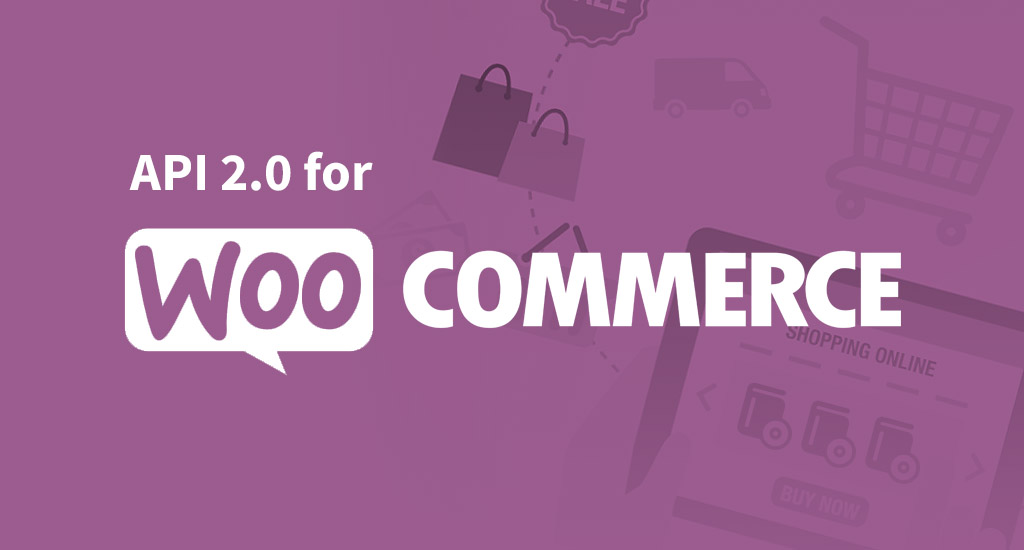 API 2.0 for Woocommerce store owners