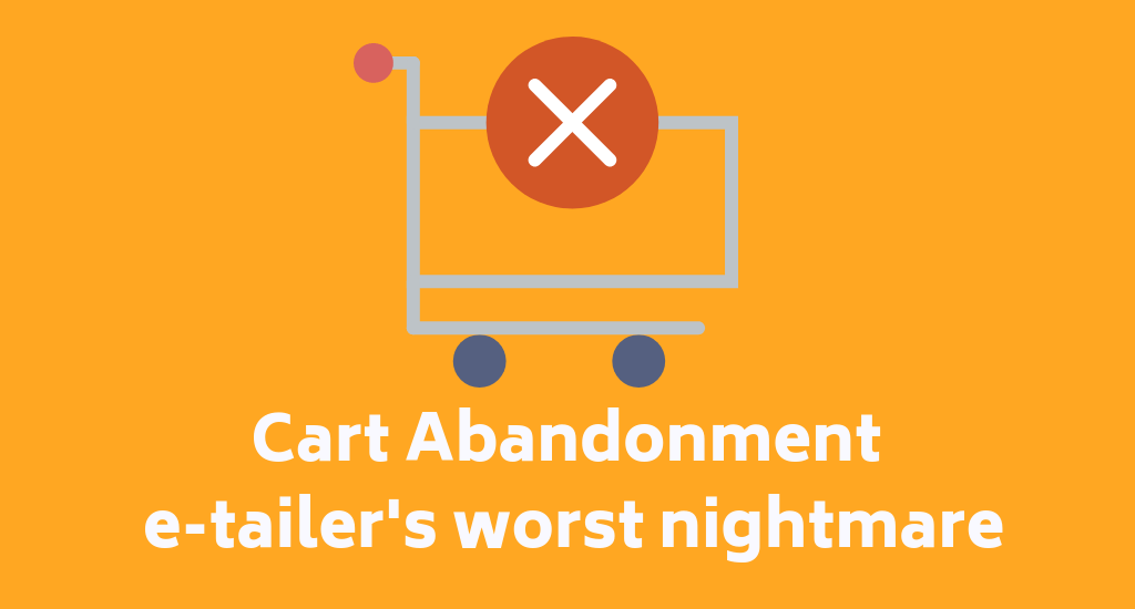 Cart Abandonment – e-tailer's worst nightmare