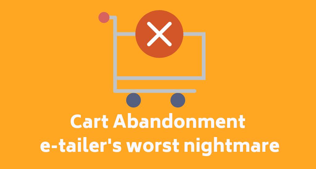 Cart Abandonment – e-tailer's worst nightmare