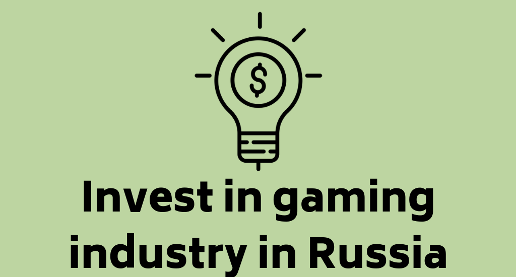 Invest in gaming industry in Russia